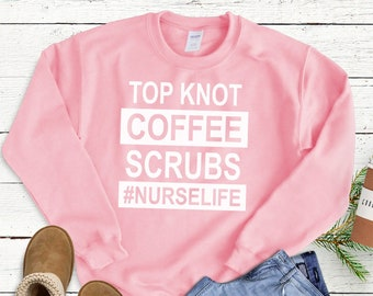 29d07ae9e Top Knot, Coffee, Scrubs, Nurse Life - Cute Popular Comfortable Woman's  Crewneck Sweatshirt - Winter Clothing Casual Gift for Her, nursing