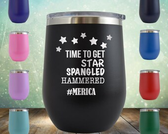 719fd0417cb Time to Get Star Spangled Hammered 4th of July Wine 12 oz Novelty Engraved Tumbler  Cup Glass Stemless Gift Veteran Donald Trump Fourth