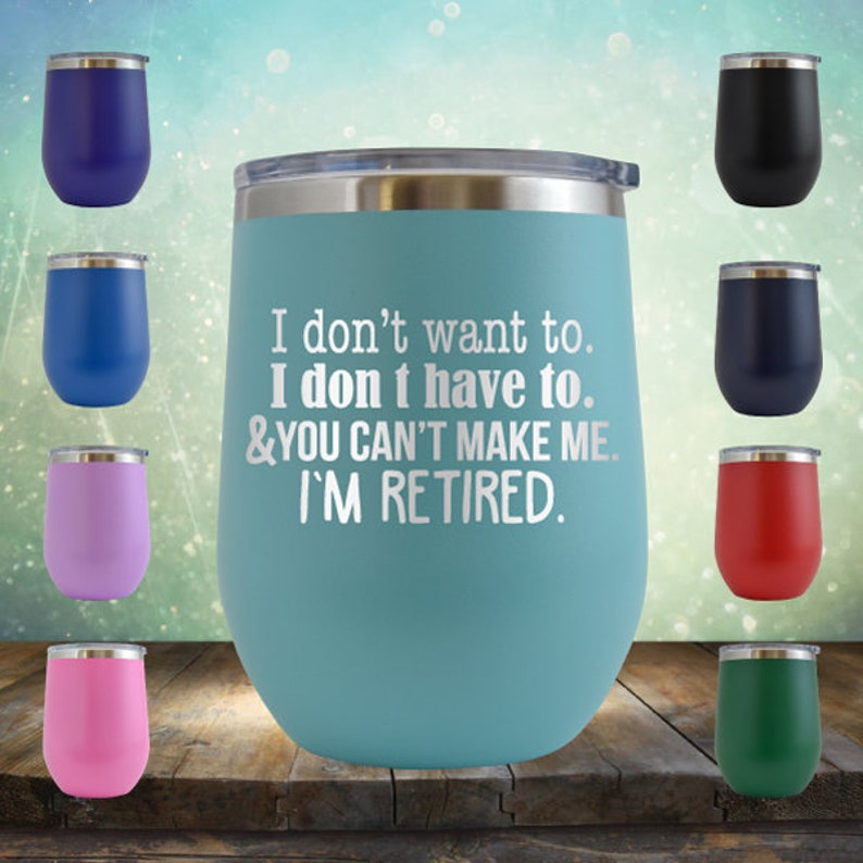 You Cant Make Me Im Retired Birthday Gifts 12oz Wine