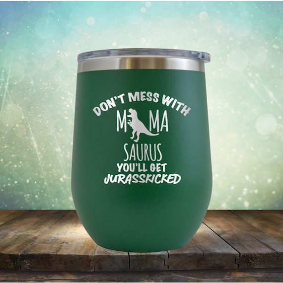 Funny Dinosaur Birthday Mom Gift Dont Mess with Mamasaurus Youll Get Jurasskicked Presents For Mom From Husband Son Daughter 15 oz Stemless Wine Glass