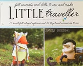 Little Traveller Book by Simone Gooding - wool felt animals and accessories with instructions and pattern pieces