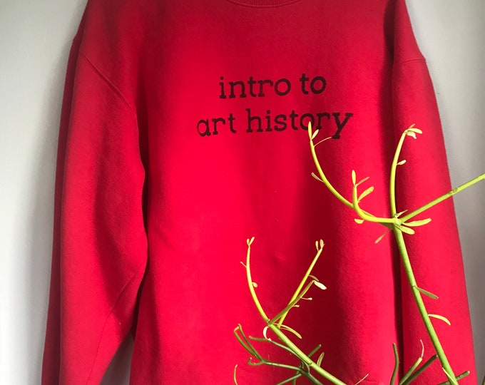 Intro to Art History red screenprinted sweatshirt- unisex and one of a kind!