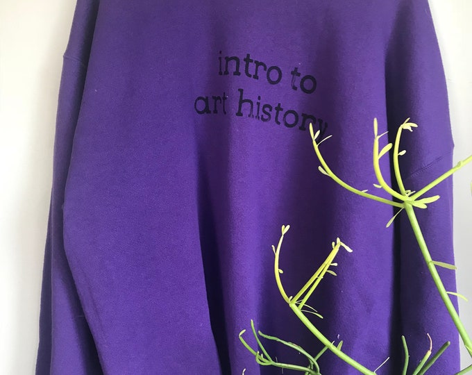 Intro to Art History purple screenprinted sweatshirt- unisex and one of a kind!