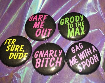 """Set of 5 1"""" Valley Girl Phrases Pins Pinbacks Buttons Barf Me Out Grody to the Max Fer Sure Dude Gnarly Gag Me 80s"""