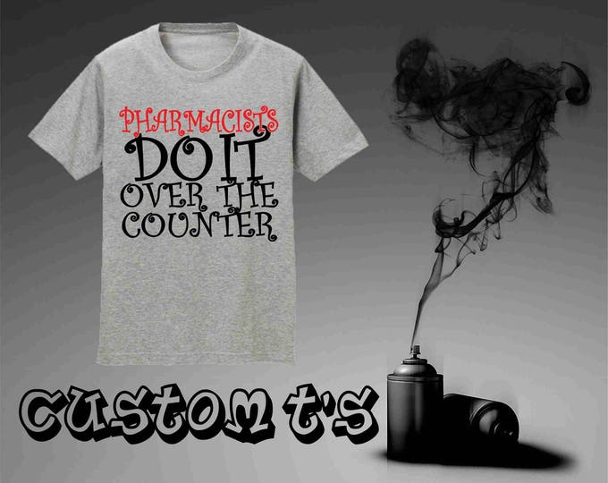 Pharmacists Do It Over The Counter t shirt
