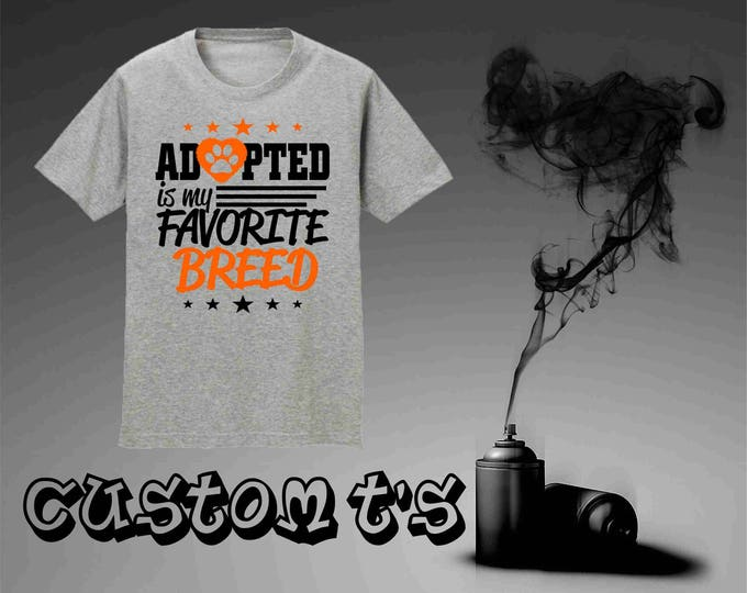 Adopted Is My Favorite Breed t shirt