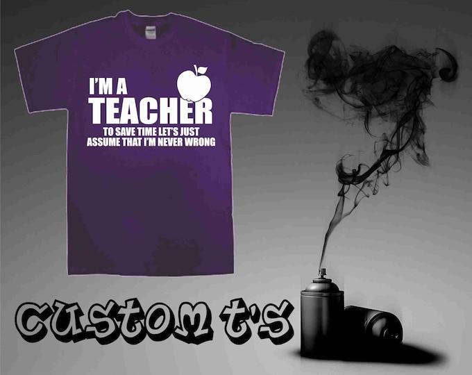 I'm A Teacher Let's Assume I'm Never Wrong t shirt