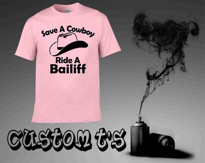 Save A cowboy Ride A Bailiff t shirt