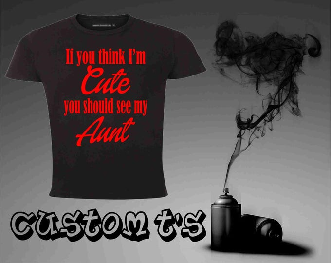 If You Think I'm Cute You Should See My Aunt t shirt, aunt shirt, aunt gifts