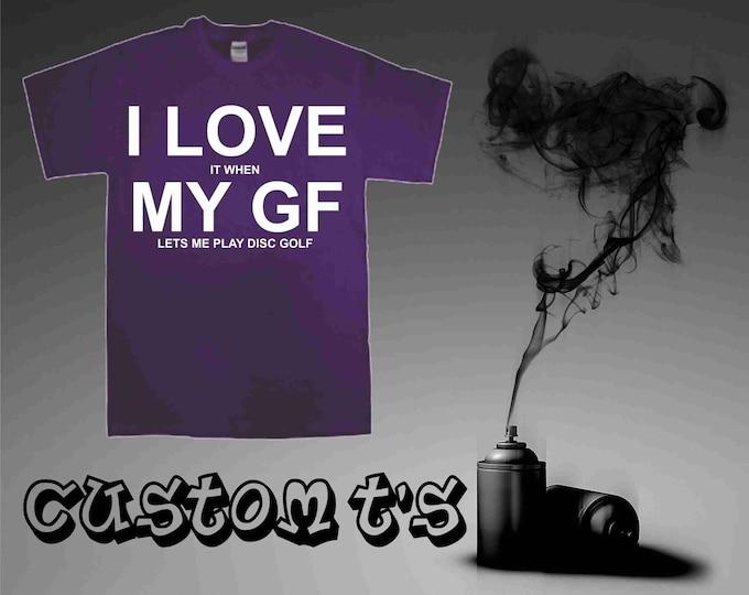I Love When My GF Let Me Disc Golf t shirt