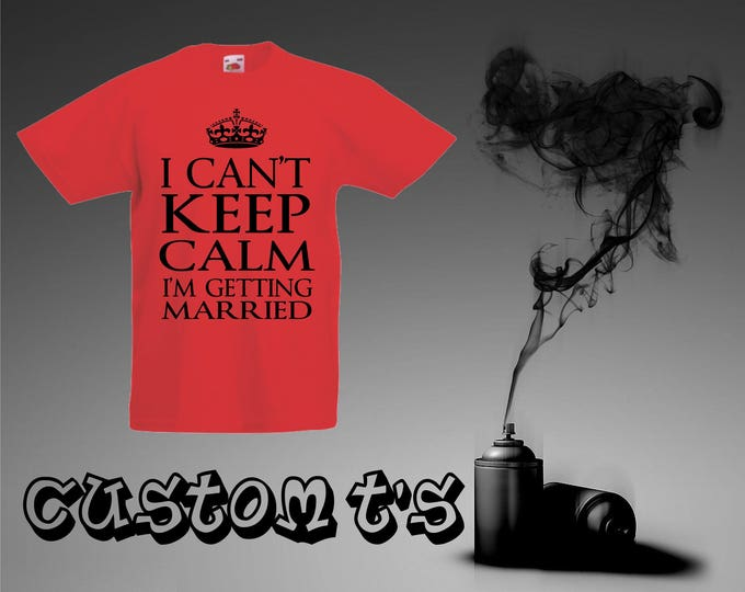 Can't Keep Calm I'm Getting Married t shirt, marriage