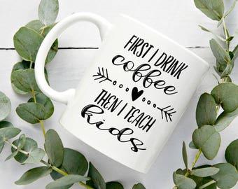 First I Drink Coffee Then I Teach Kids Coffee Mug - Teacher Coffee Mug - Funny Gift For Teacher
