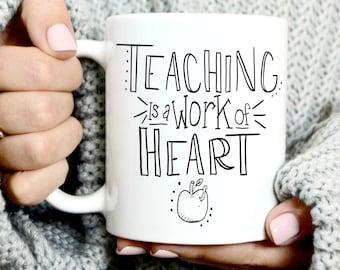 Teaching Is A Work Of Heart - Coffee Mug - Teacher Coffee Mug - Teacher First Day Of School - Last Day Of School