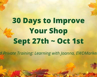 REPLAY ONLY, 30 Days to Improve Your Shop Sept 27th to Oct 1st