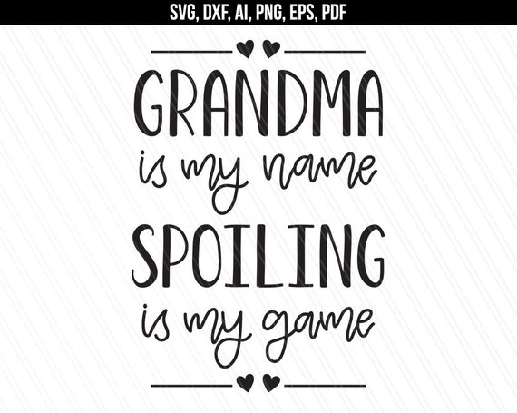 Grandma Quote Svg Grandma Is My Name Spoiling Is My Game