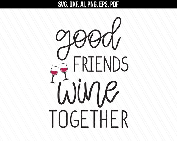 Good Friends Wine Together Svg Wine Svg Shirt Quotes Etsy Impressive Quote About Great Friends And Wine