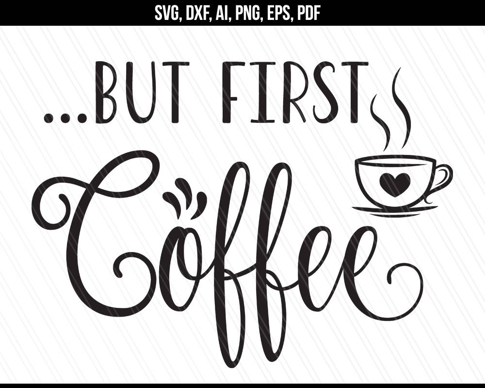 Download But first coffee svg, Coffee svg, Coffee cup svg dxf ...