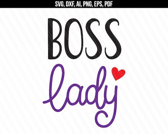 Boss Lady Svg Lady Boss Boss Babe Like A Boss Svg Mom Life Svg Shirt Design Cricut Silhouette Vinyl Svg Dxf Ai Eps Png Pdf