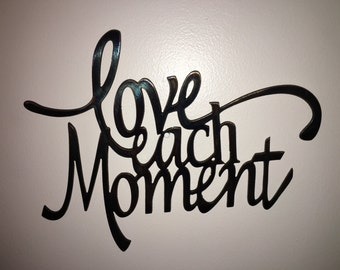 Metal wall art, Plasma cut metal art, Wall hanging Life Quote : Love Each Moment