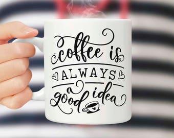 Coffee is always a good idea Mug Saying coffee mug Coffee lover gift Birthday mug Gift for her Coffee addict gift Unique mug Cute coffee mug