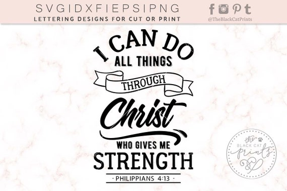 I Can Do All Things Through Christ Who Gives Me Strength Svg Cutting File Bible Verse Design Christian SVG Cricut Philippians 413 From