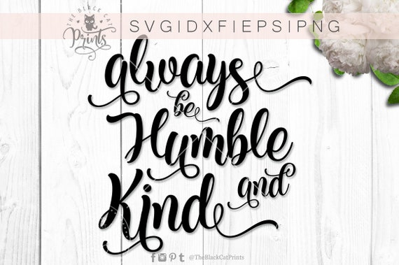 Always Be Humble And Kind Svg File Saying Svg Bible Verse Svg Etsy