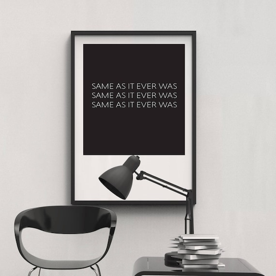 Same As It Ever Was Talking Heads Once In A Lifetime Lyrics Etsy With this album, everlast changed his style of rapping considerably and. same as it ever was talking heads once in a lifetime lyrics david byrne printable jpg poster instant download
