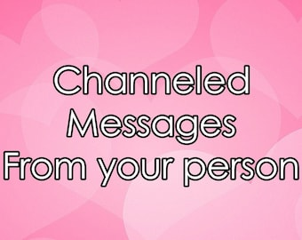 Channeled messages and thoughts from your person