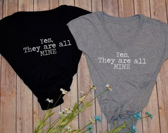 Yes they are all mine t-shirt- mom of multiples- mom of many- funny mom shirts- gifts for moms- twin mom- triple mom