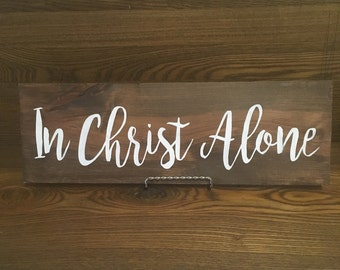 In Christ Alone hand painted wood sign, In Christ Alone wooden sign, hand painted wood sign, custom wood sign, Christian home decor