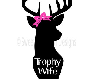 Trophy wife with deer and antlers with bow SVG instant download design for cricut or silhouette
