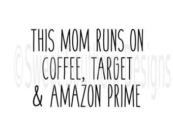This mom runs on coffee target and amazon prime SVG PDF DXF instant download design for cricut or silhouette
