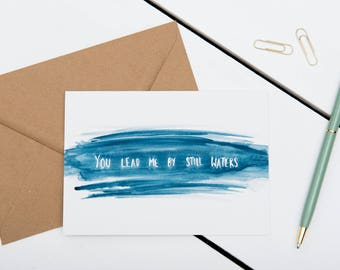Bible Verse Card - You Lead Me By Still Waters // Christian / Encouragement / Friendship / Just Because / Sympathy / Watercolour