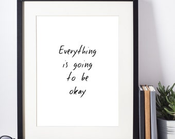 Positive quotes - Digital print - Everything is going to be okay - Digital poster art - Quotes