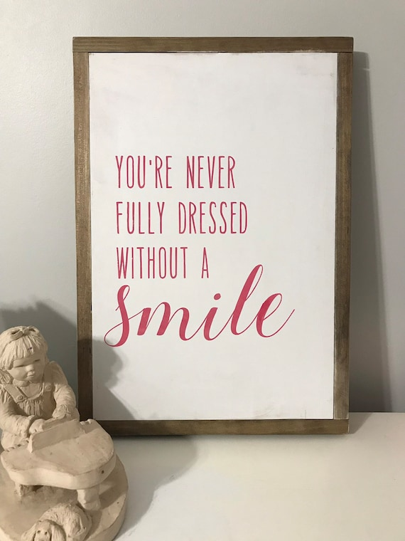youre never fully dressed without a smile