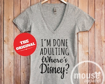 I'm Done Adulting Where's Disney? V Neck/Disney Shirt/Disney Vacation Shirt