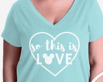 PLUS SIZE So This Is Love - VNeck/Disney Shirt/Disney Vacation Shirt Plus Size