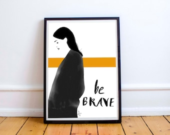 Be brave - fashion illustration for special people, poster, print, art, drawing, painting, home decor, wall decor, cool, minimal