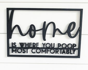 Home is where you poop most comfortably, bathroom signs, bathroom wall decor, bathroom decor, bedroom decor
