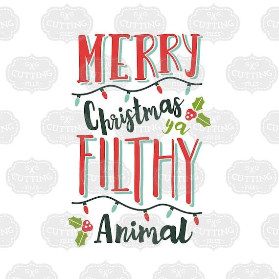 Merry Christmas Ya Filthy Animal Svg.Silhouette Files Merry Christmas Ya Filthy Animal Svg Merry Christmas Svg Svg Files For Silhouette Merry Christmas Svg Cricut Designs