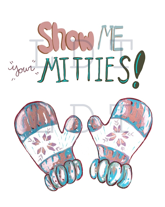 Show Me Your Mitties printable art, Digital Download JPG Image