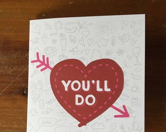 """Valentine's Day Card - """"You'll do"""""""
