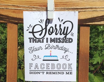 """Birthday Card - """"Sorry I missed your birthday... Facebook didn't remind me"""""""