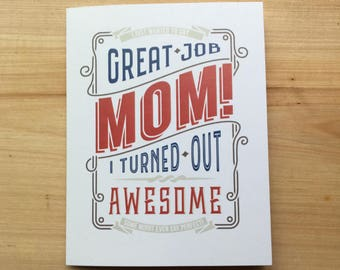 """Mother's Day Card - """"Great job Mom! I turned out awesome!"""" + """"Can't say the same about your other kids though, can I?"""""""