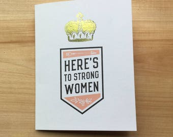 """Mother's Day Card - """"Here's to strong women"""" + """"May we know them, may we be them and may we raise them. Happy mother's day"""""""