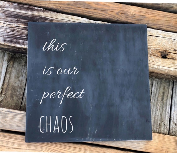 This is our Perfect Chaos Sign, Rustic Farmhouse Sign, 21x21 inches