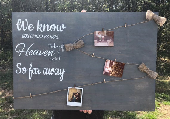 We know you would be here today if heaven was not so far away, Rustic Wedding Sign for Photos, Clothesline Picture Holder, 33x23 inches