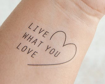 Live What You Love Tattoo - Temporary Tattoo - Inspirational Tattoo - Temporary Ink - Feminist Tattoo - Empowering Quotes - Words of Wisdom