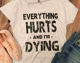 Everything Hurts And I'm Dying/ Slouchy Tee/ Gift For Her