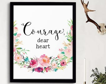Inspirational Print, Courage Dear Heart, Nursery Decor, Motivational Quote, Courage Quote, Wall Art, Baby Room Decor, Floral Calligraphy